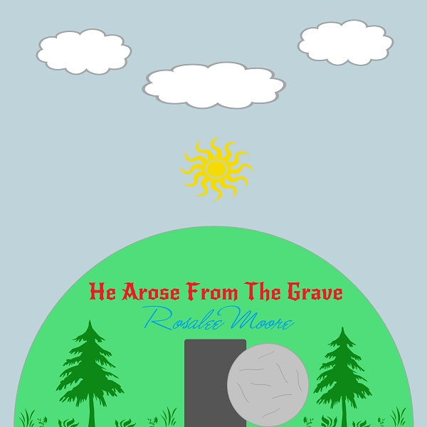 He Arose From the Grave Cover by Rosalee Moore