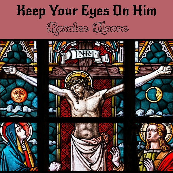 Keep Your Eyes On Him Cover by Rosalee Moore