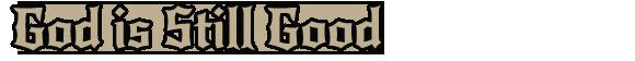 God is Still Good by Rosalee Moore